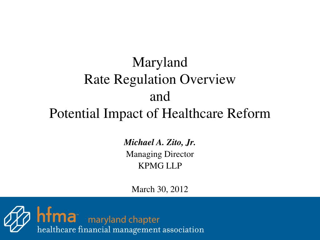 maryland rate regulation overview and potential impact of healthcare reform l.