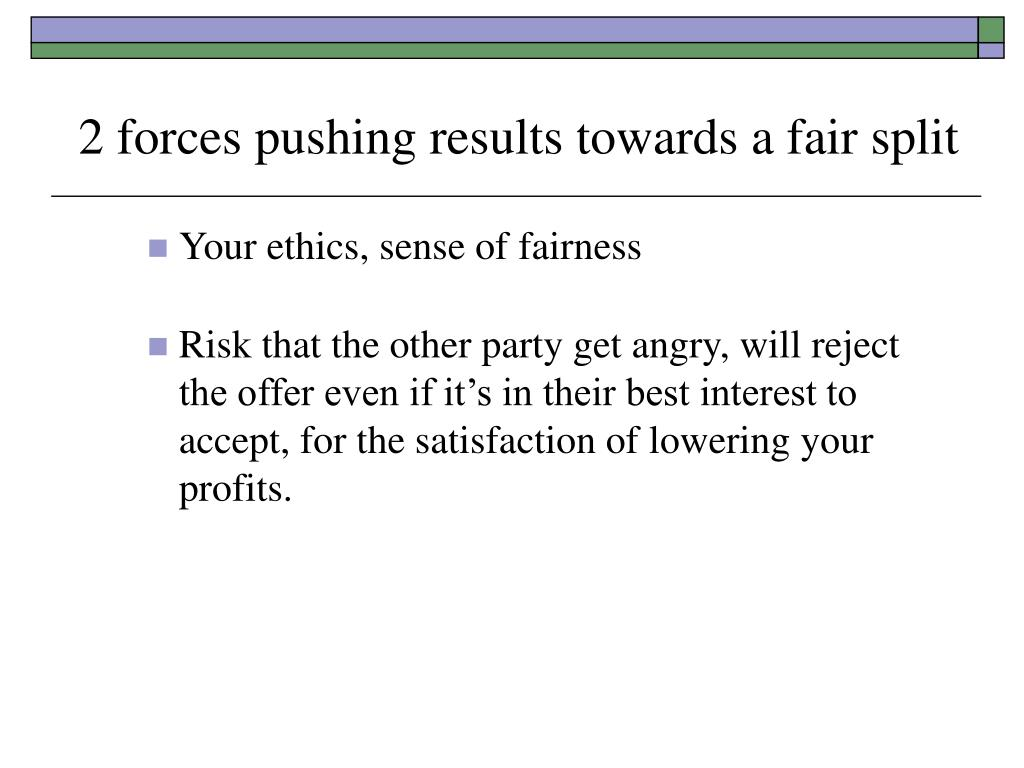 2 forces pushing results towards a fair split
