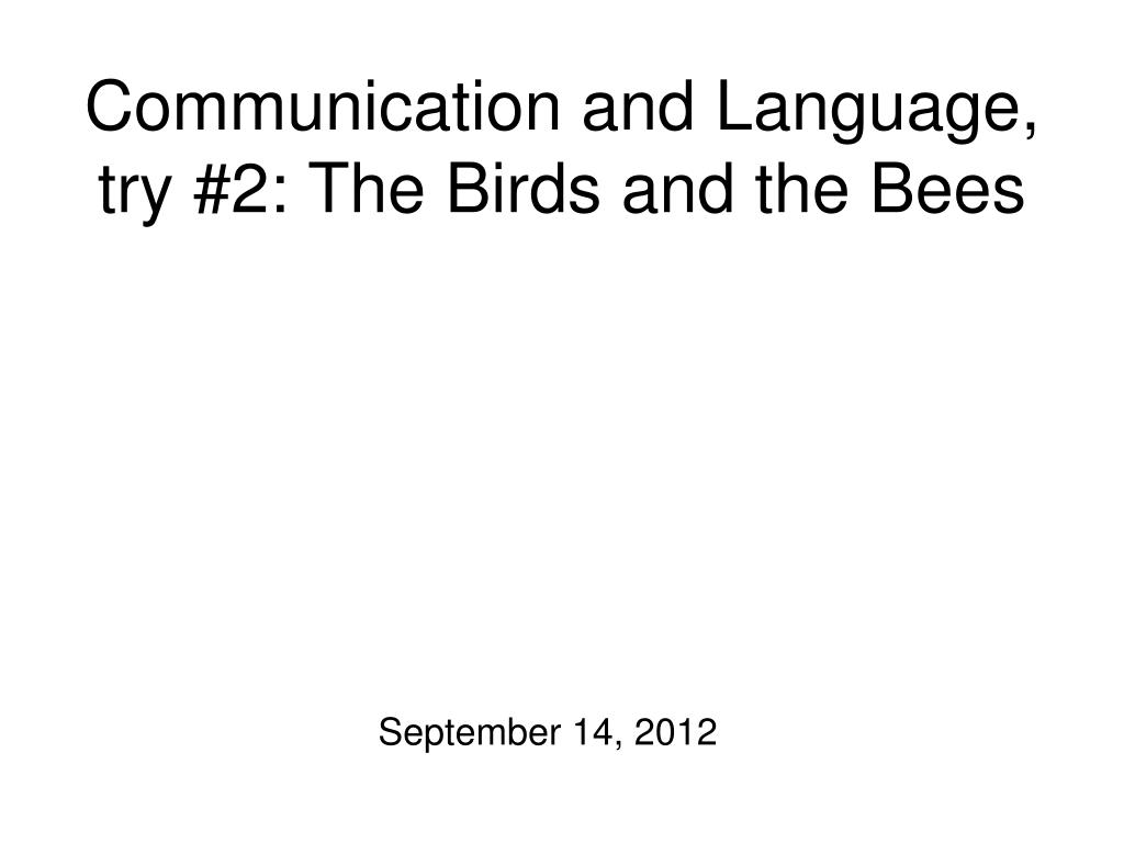 communication and language try 2 the birds and the bees l.