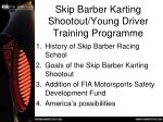 skip barber karting shootout young driver training programme