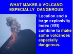 what makes a volcano especially dangerous