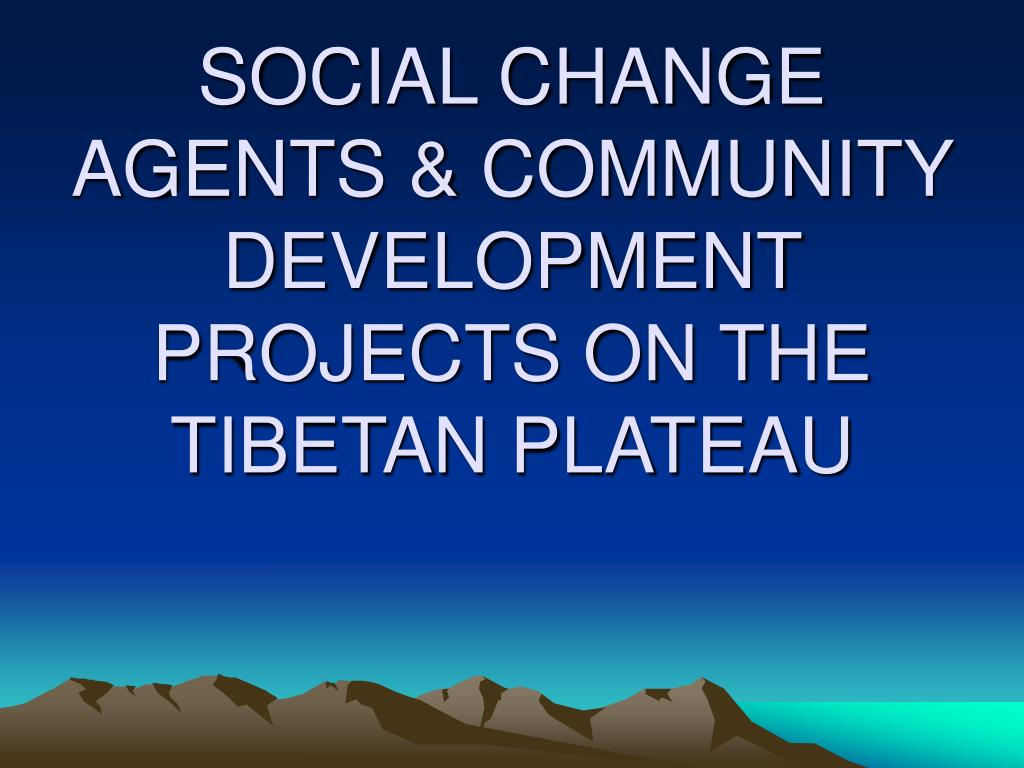 social change agents community development projects on the tibetan plateau l.