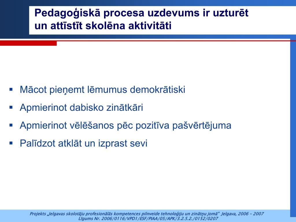 Pedagoģiskā procesa uzdevums ir uzturēt un attīstīt skolēna