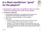 is a nash equilibrium good for the players