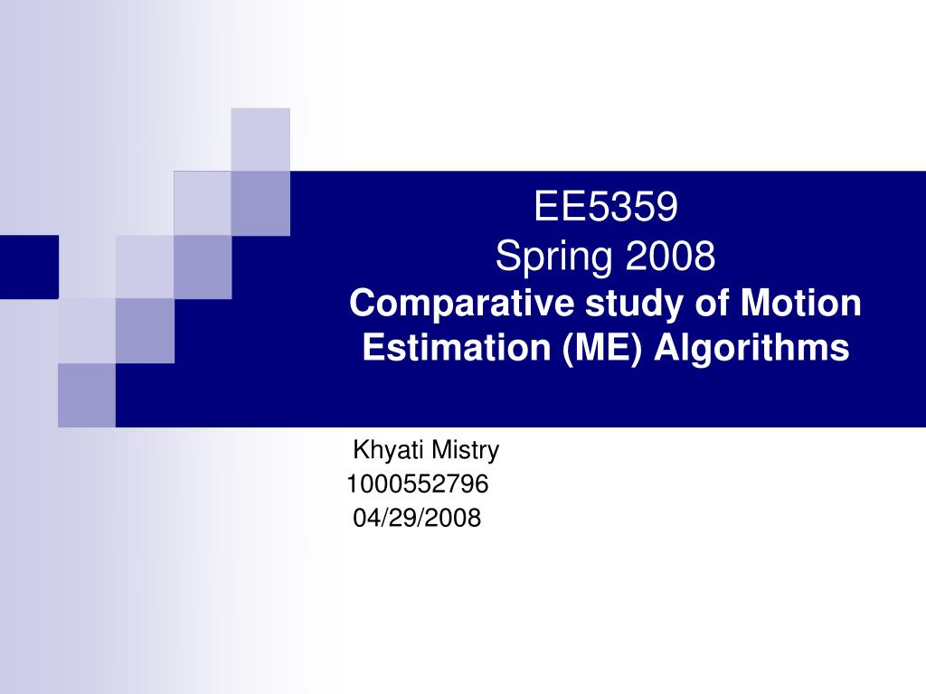 ee5359 spring 2008 comparative study of motion estimation me algorithms l.