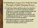 establishing a legacy for trails in utah through a public planning process9