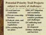 potential priority trail projects subject to variety of challenges