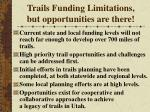 trails funding limitations but opportunities are there