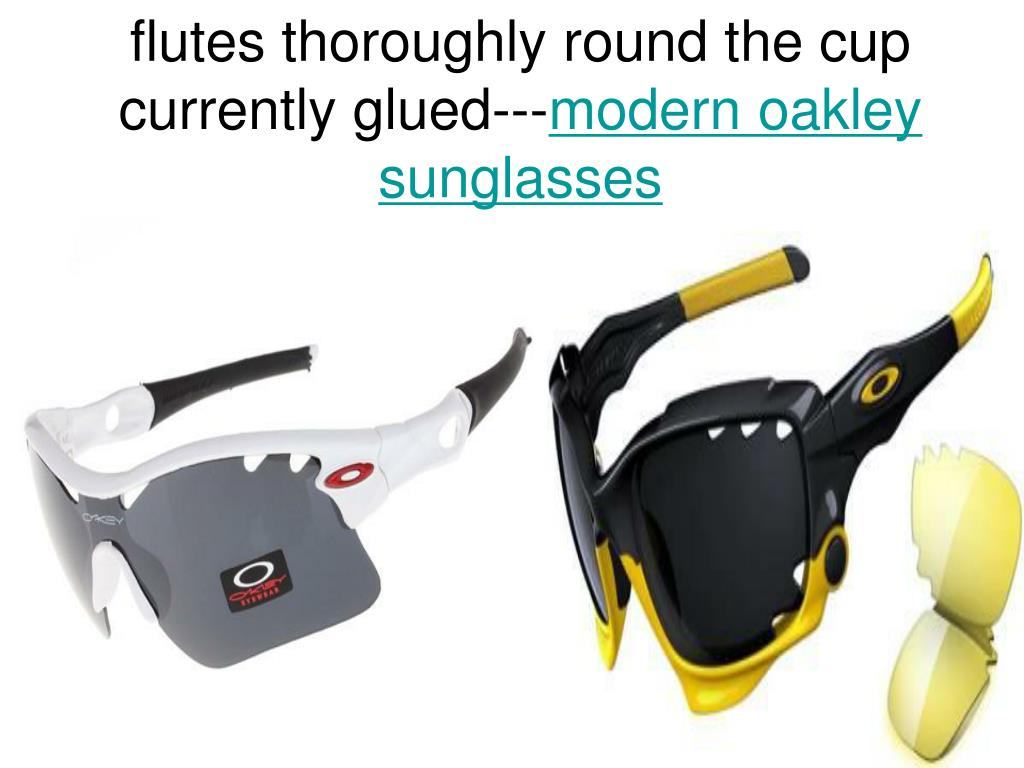 flutes thoroughly round the cup currently glued modern oakley sunglasses l.