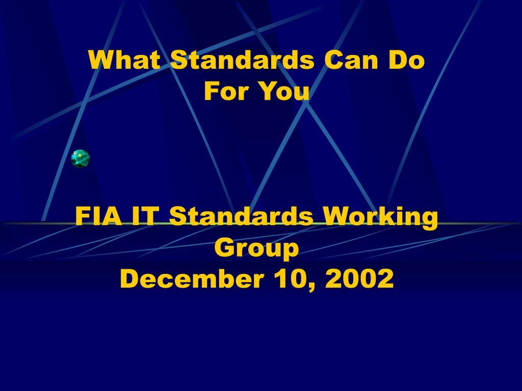 what standards can do for you fia it standards working group december 10 2002 l.