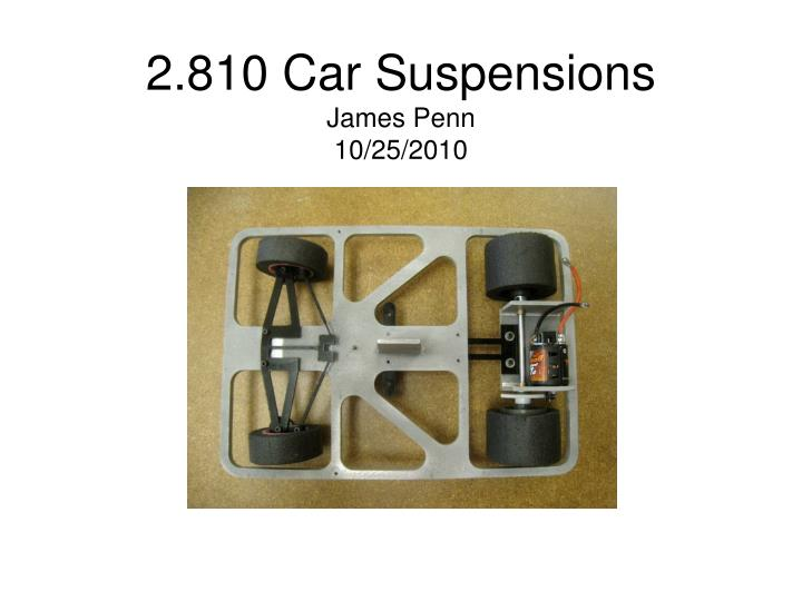 2 810 car suspensions james penn 10 25 2010 n.