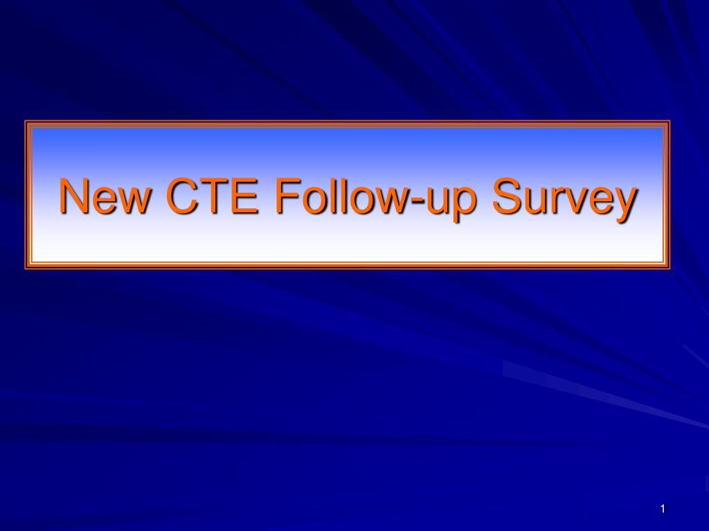 new cte follow up survey l.