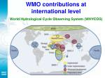 wmo contributions at international level world hydrological cycle observing system whycos