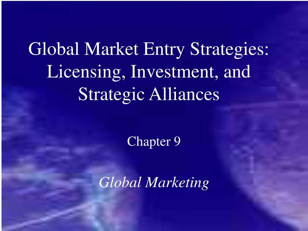 global market entry strategies licensing investment and strategic alliances l.