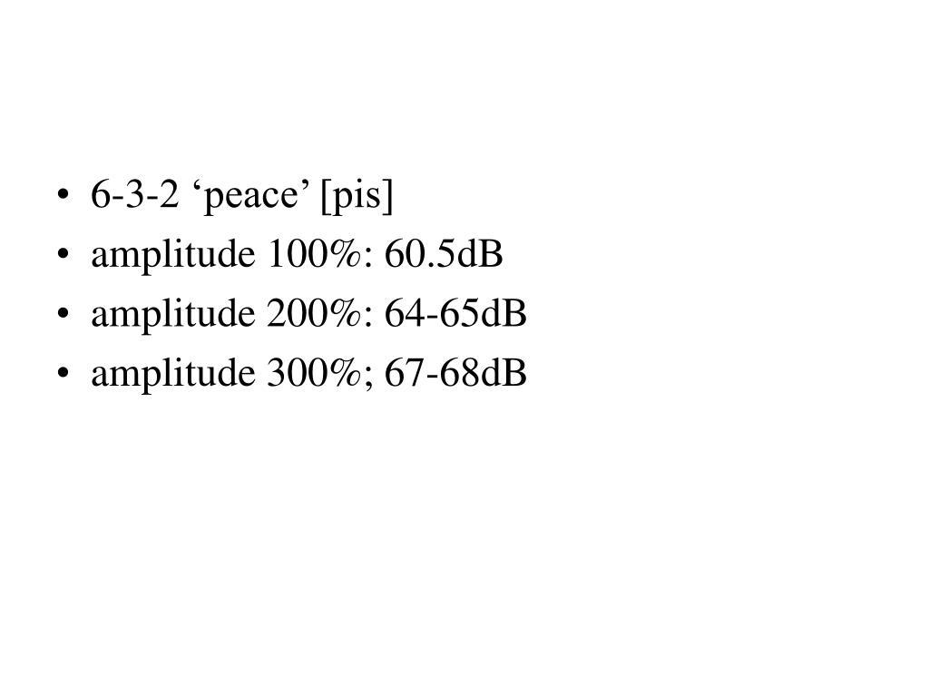 6-3-2 'peace' [pis]