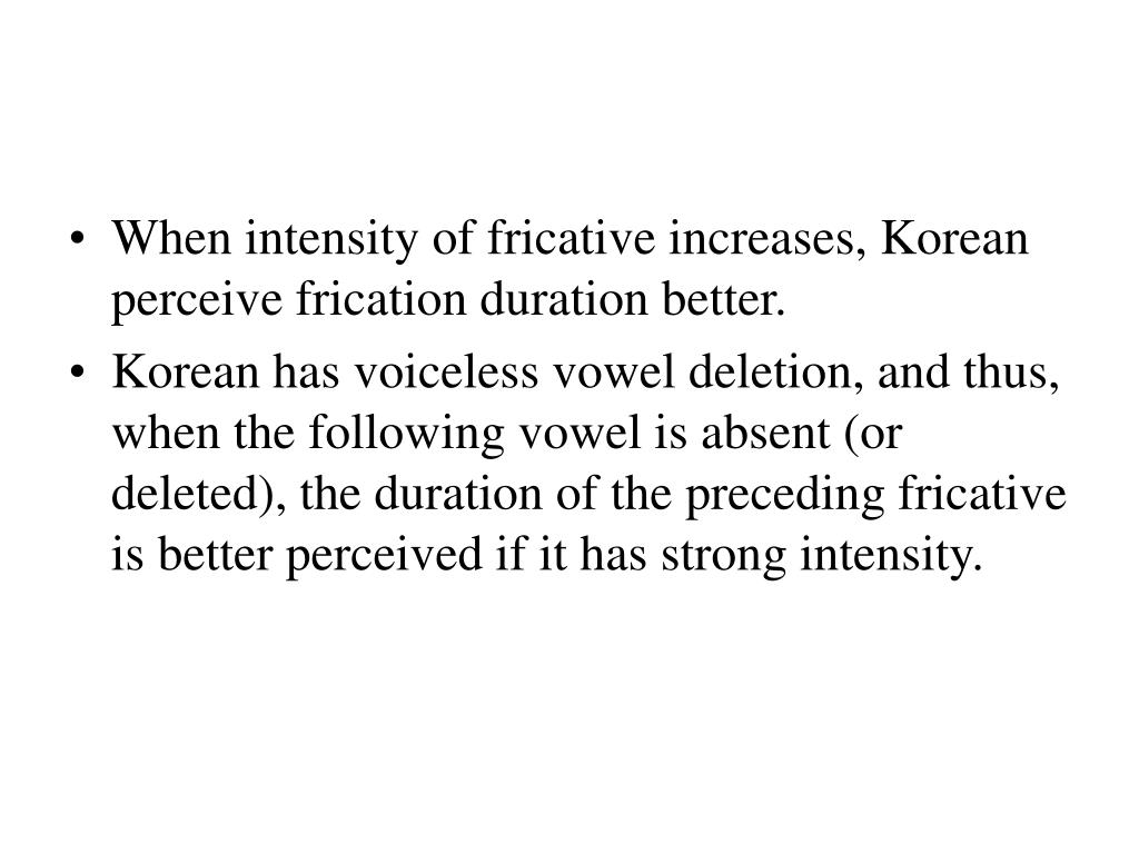 When intensity of fricative increases, Korean perceive frication duration better.