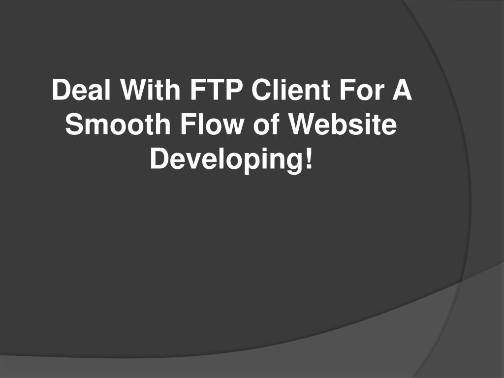 deal with ftp client for a smooth flow of website developing l.