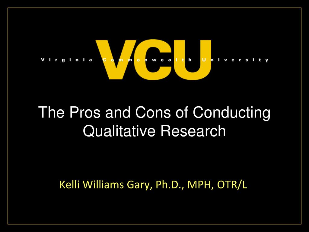 the pros and cons of conducting qualitative research l.