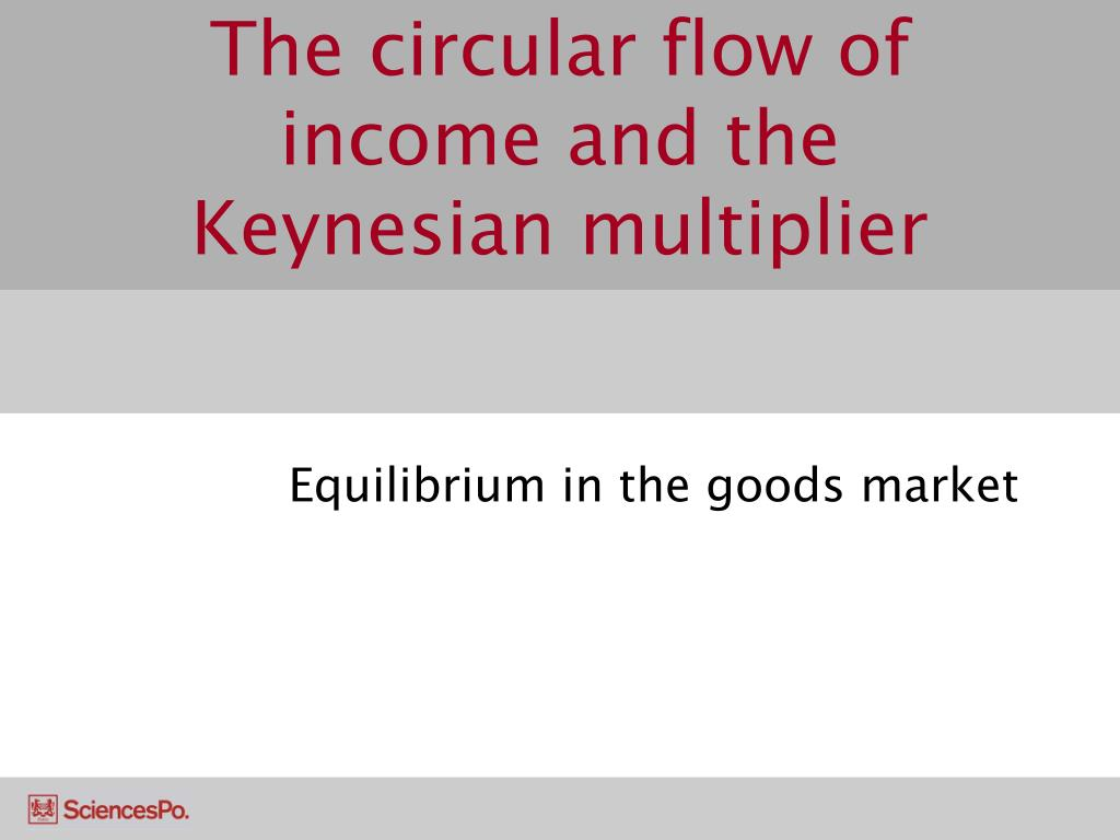 the circular flow of income and the keynesian multiplier l.