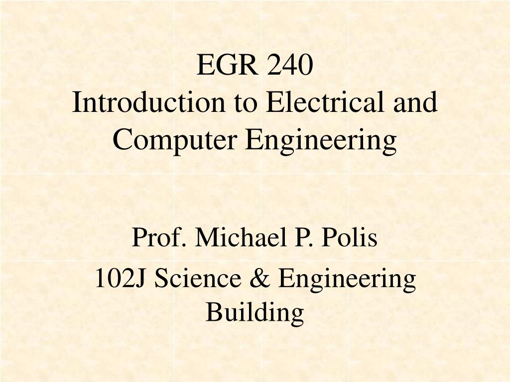 egr 240 introduction to electrical and computer engineering l.
