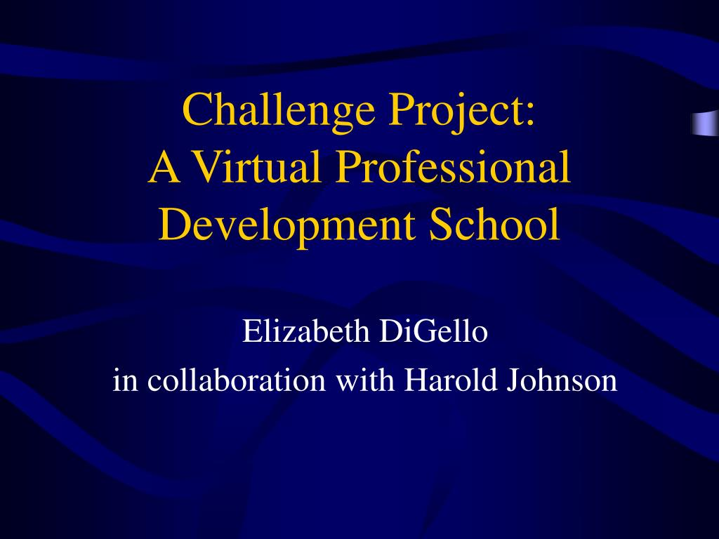 challenge project a virtual professional development school l.