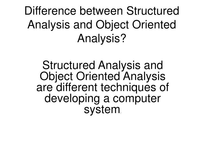 difference between structured analysis and object oriented analysis n.