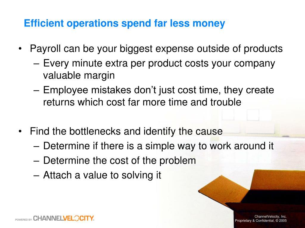 Efficient operations spend far less money