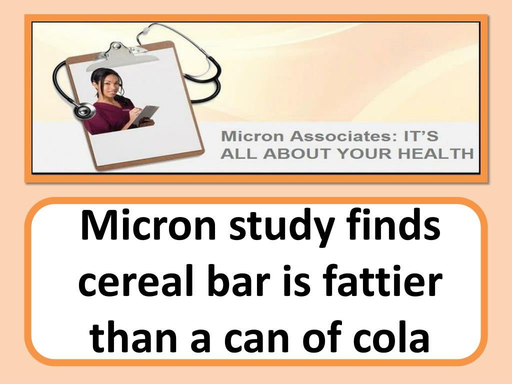 micron study finds cereal bar is fattier than a can of cola l.