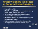 greater variability in fineness of scales in private standards