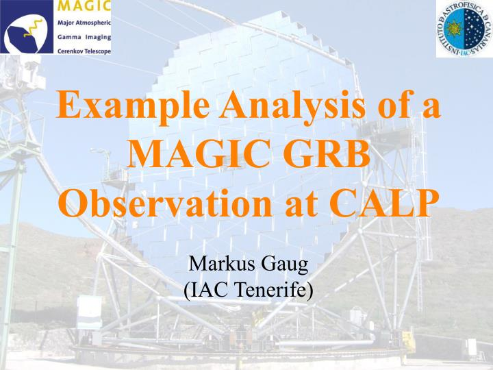 Example analysis of a magic grb observation at calp