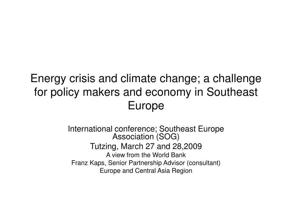 energy crisis and climate change a challenge for policy makers and economy in southeast europe l.