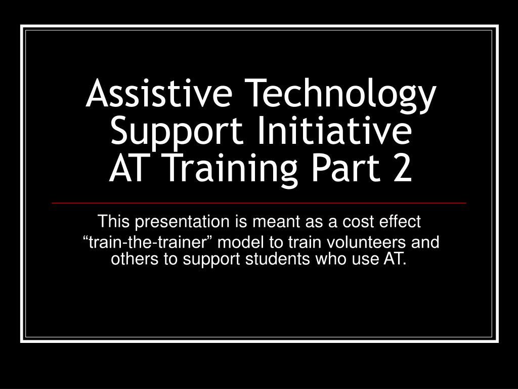 assistive technology support initiative at training part 2 l.