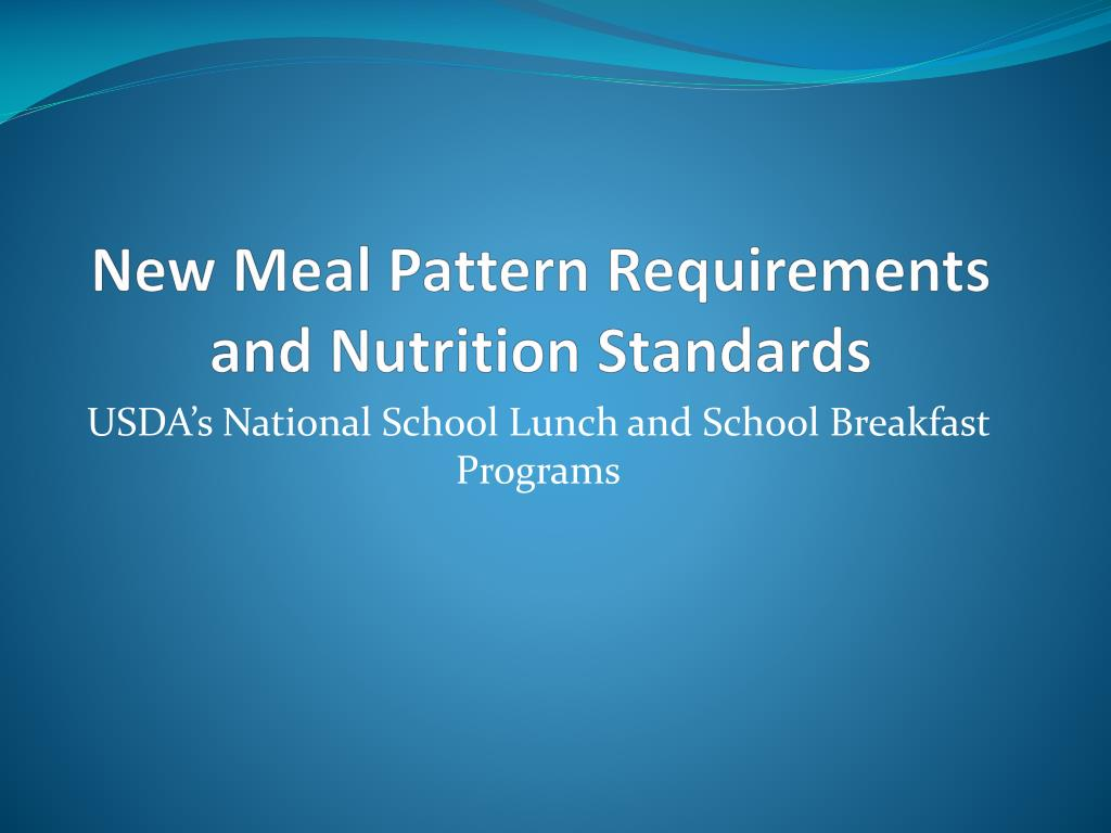 new meal pattern requirements and nutrition standards l.