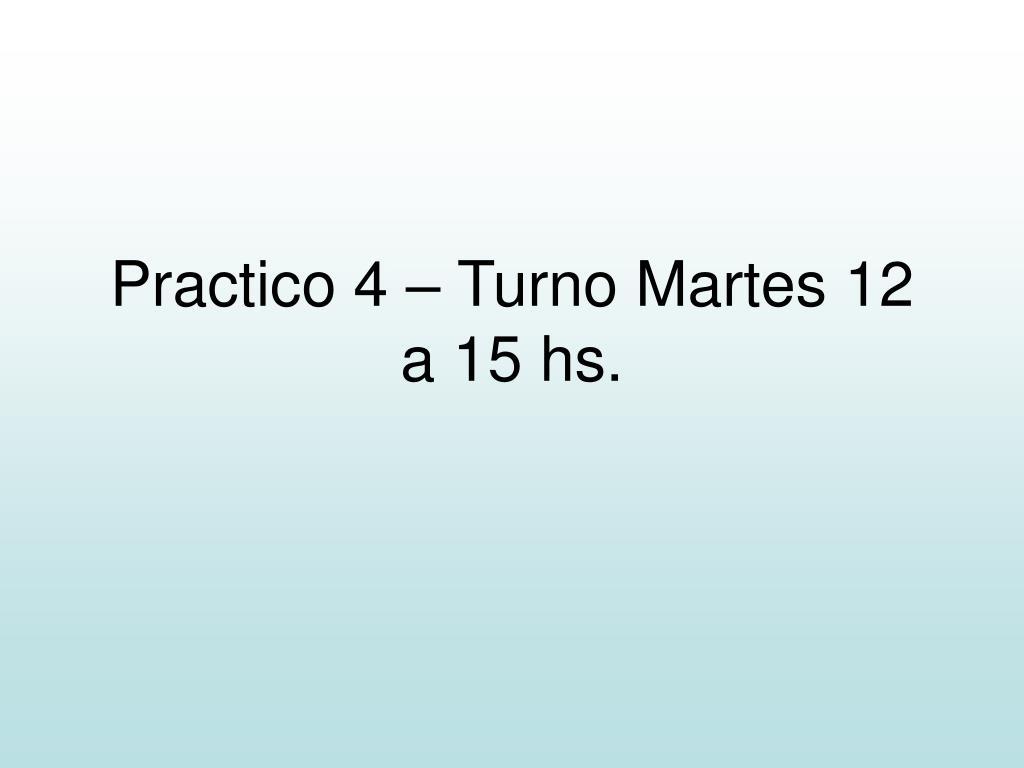 practico 4 turno martes 12 a 15 hs l.