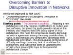 overcoming barriers to disruptive innovation in networks