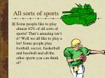 all sorts of sports