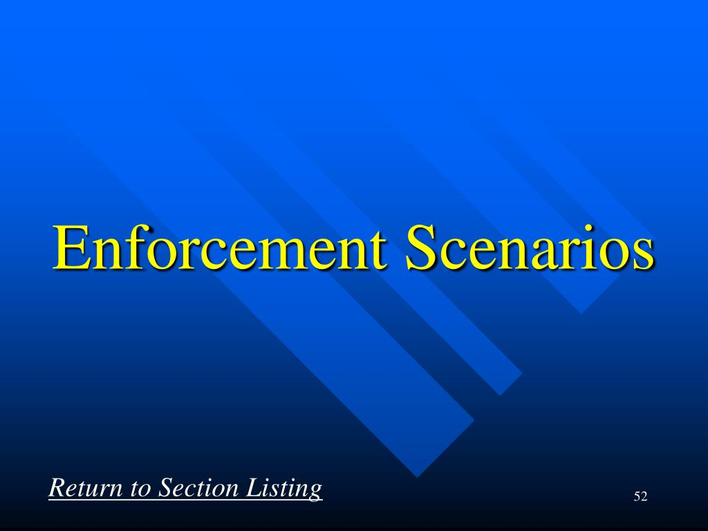 Enforcement Scenarios