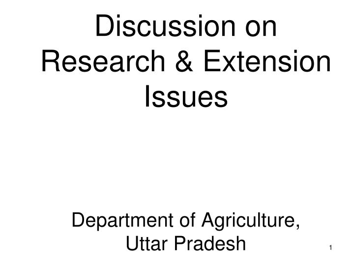 discussion on research extension issues department of agriculture uttar pradesh n.