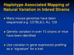 haplotype associated mapping of natural variation in inbred strains