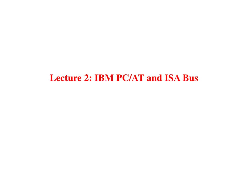 lecture 2 ibm pc at and isa bus l.