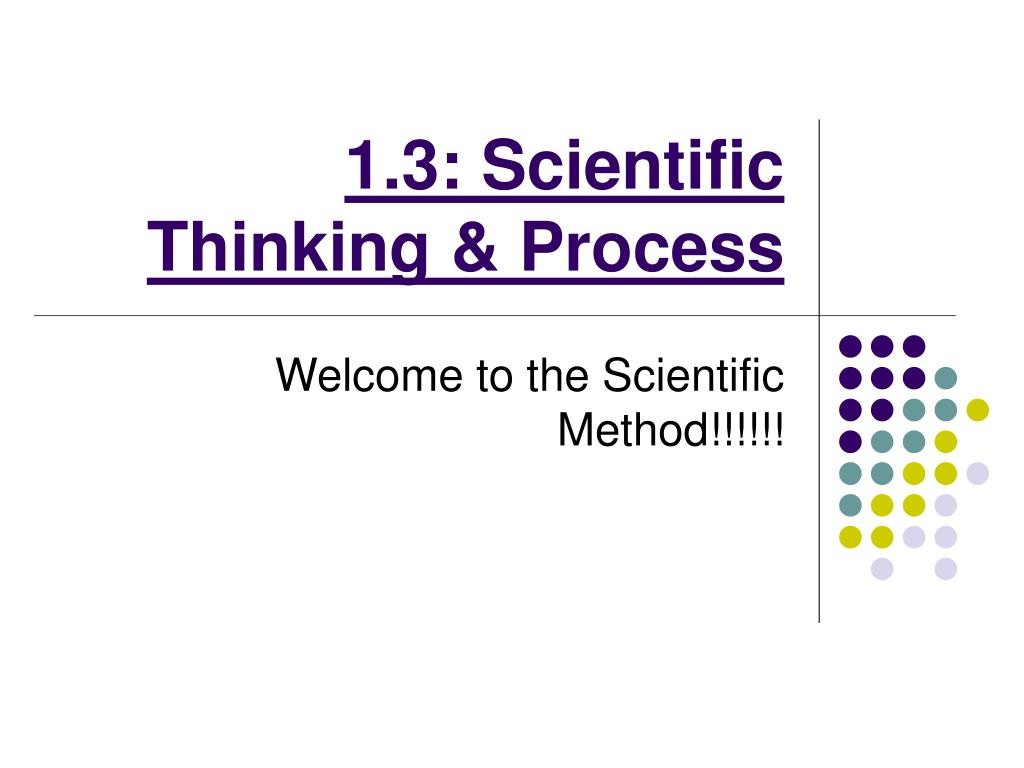 1 3 scientific thinking process l.