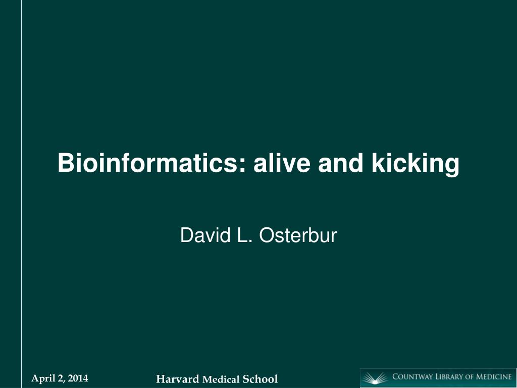 bioinformatics alive and kicking l.