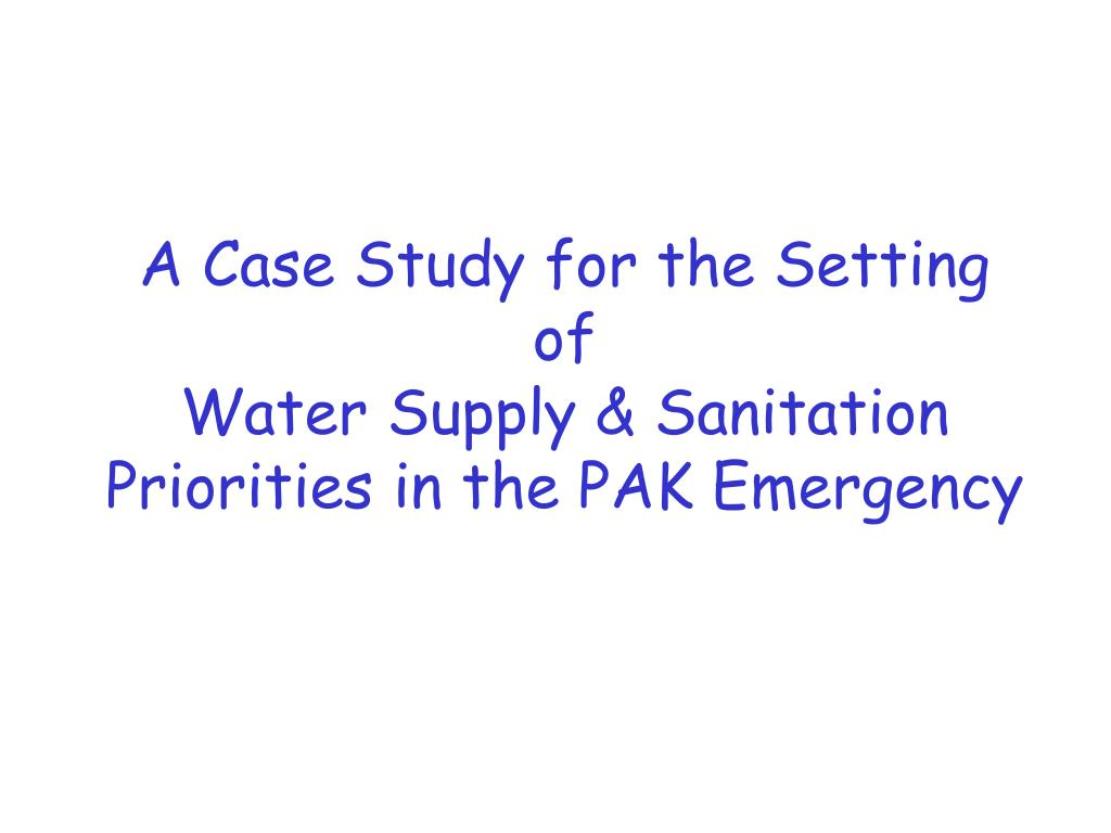 a case study for the setting of water supply sanitation priorities in the pak emergency l.
