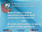ho 16 roofing occupations and all work on or about a roof
