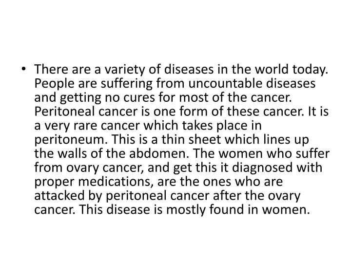 There are a variety of diseases in the world today. People are suffering from uncountable diseases a...