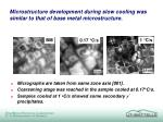 microstructure development during slow cooling was similar to that of base metal microstructure