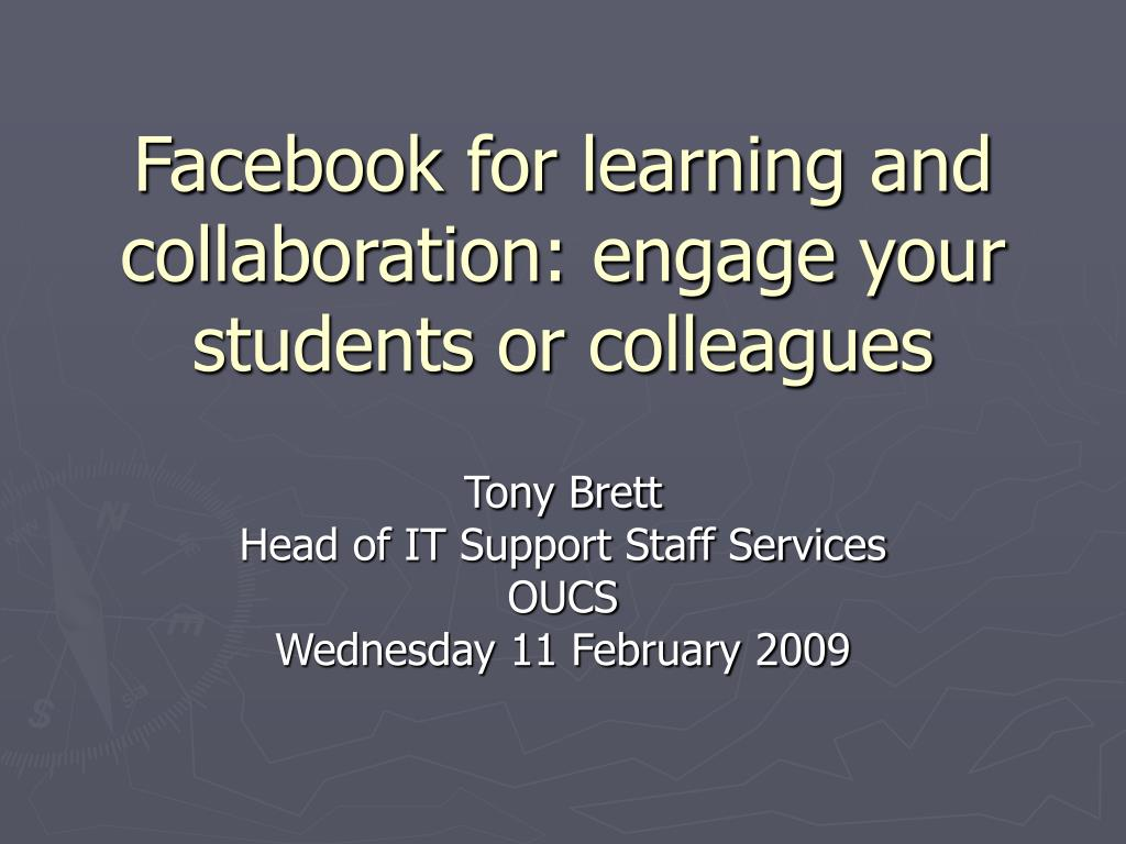 Facebook for learning and collaboration: engage your students or colleagues