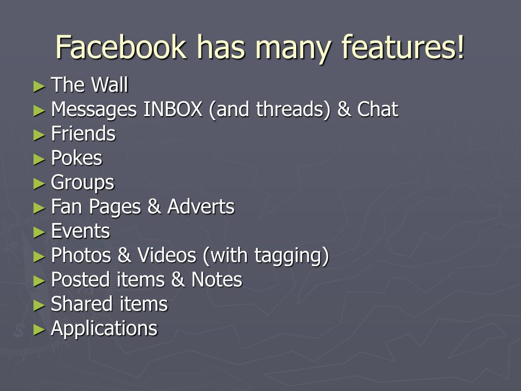 Facebook has many features!