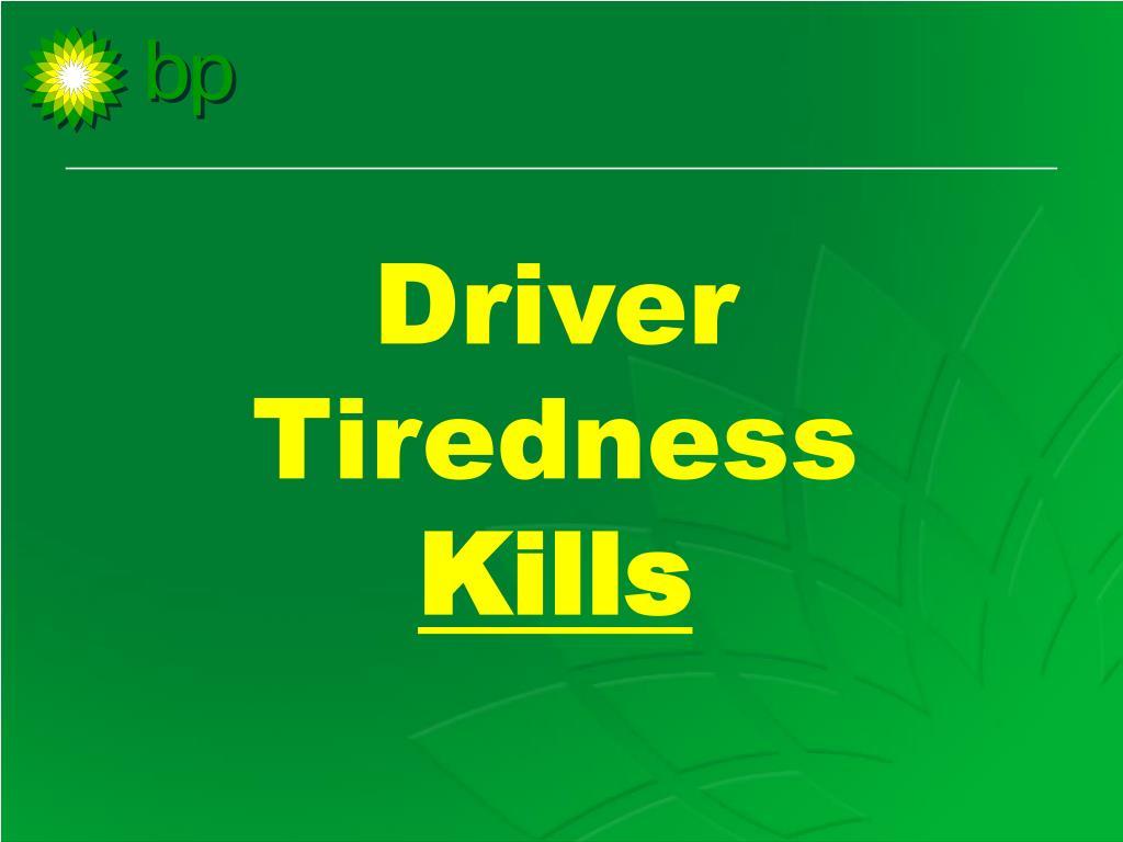 driver tiredness k ills l.