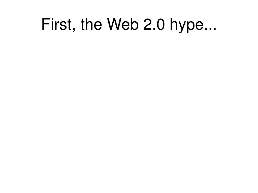 First, the Web 2.0 hype...
